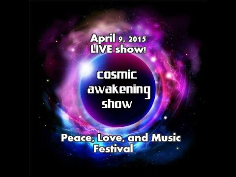 Cosmic Awakening Show LIVE from Peace, Love, and Music Festival