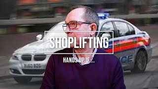 Shoplifting, hands up who....