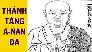 Cuộc đời Thánh tăng A Nan Ða sau khi Ðức Phật nhập Niết bàn-  Đa Văn Đệ Nhất
