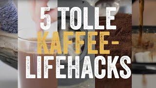 5 Tolle Lifehacks mit Kaffee