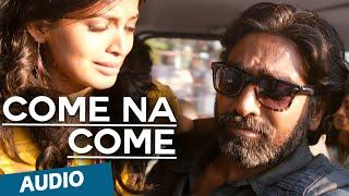Come na Come Full Song (Audio) - Soodhu Kavvum