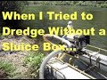 When I tried to Gold Dredge Without a Sluice Box (Banned)