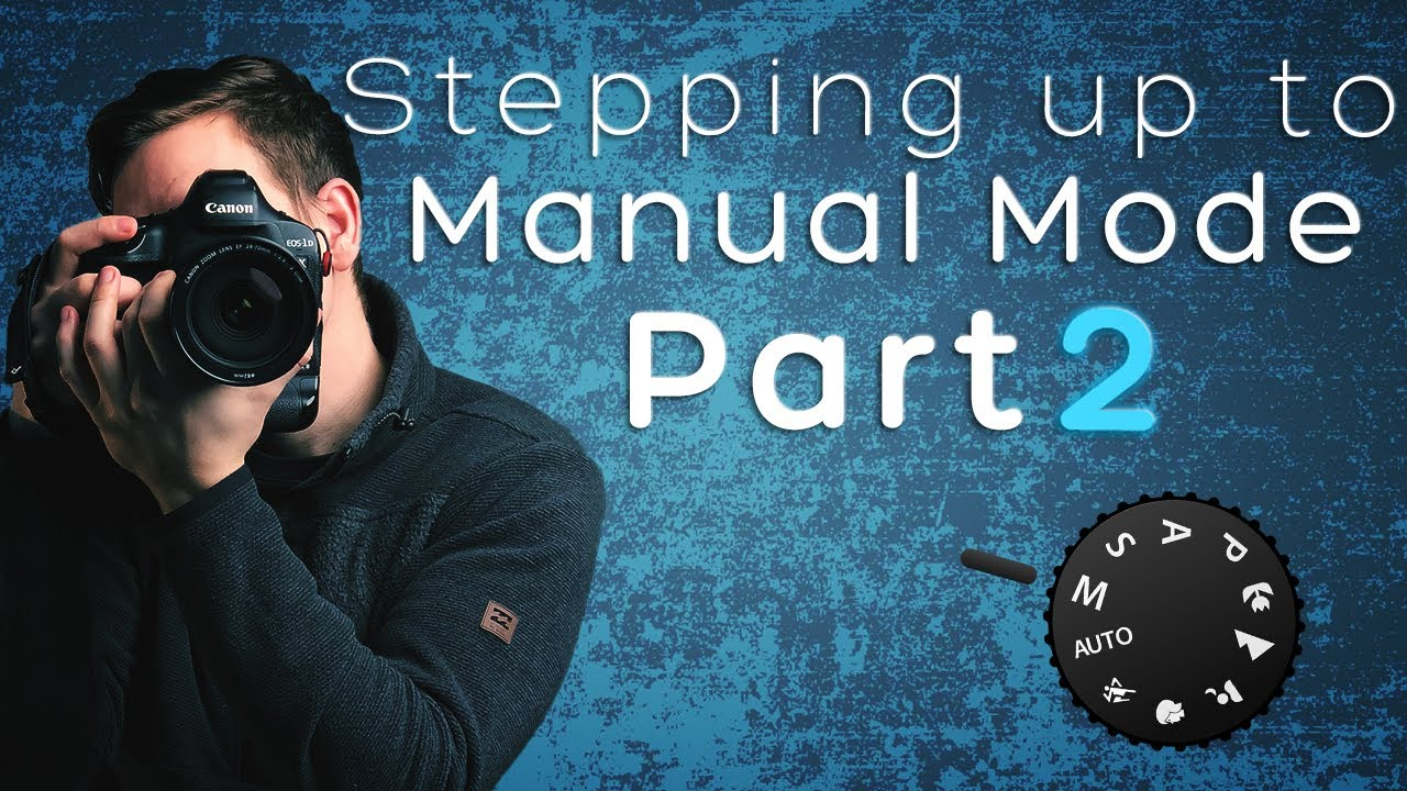 Stepping up to Manual Mode - Part 2
