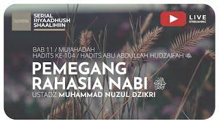 287 PEMEGANG RAHASIA NABI SHALLALLAHU 'ALAIHI WA SALLAM | Riyaadhush Shaalihiin - Ustadz Muhammad Nuzul Dzikri, Lc