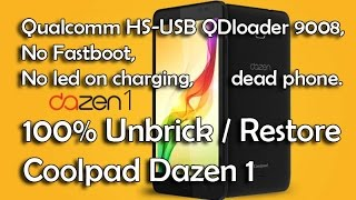 Unbrick Coolpad Dazen1 Qualcomm HS-USB QDloader 9008, No Fastboot,  no led on charging, dead phone.