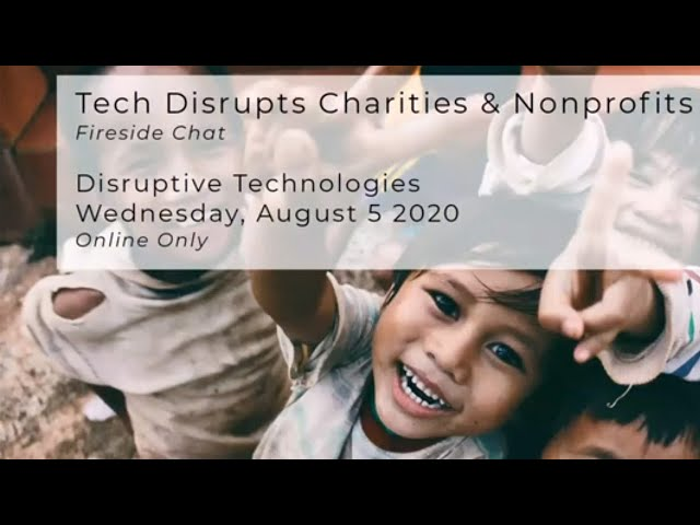 Disruptive Technologists Fireside Chat: Tech Disrupts Charities and Non-Profits | August 5, 2020