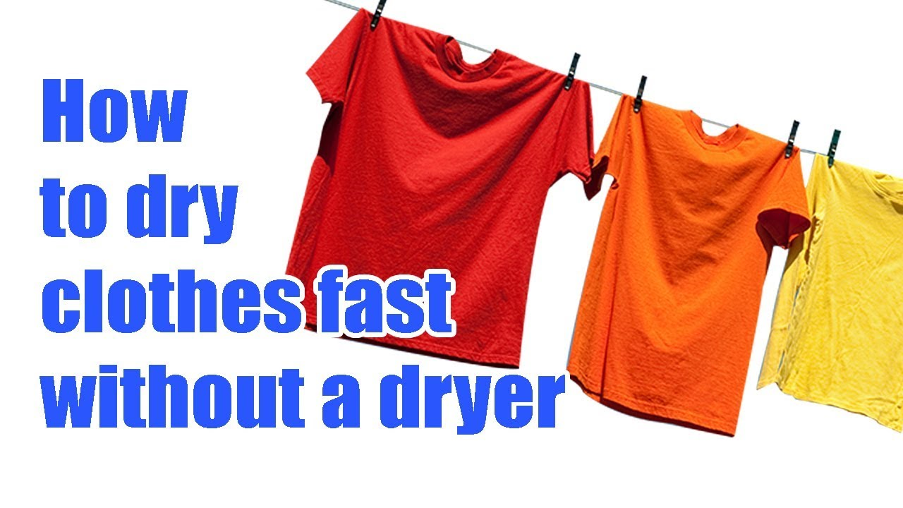How to dry clothes fast without a dryer