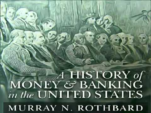 A History of Money and Banking in the United States Part 1, 4 4 by Murray N  Rothbard High