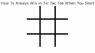 How To Never Lose in Tic Tac Toe When You Start