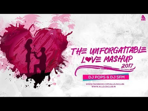 The Unforgettable || Love Mashup ( 2017 ) Saeed Ismail