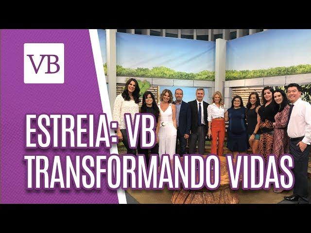 Estreia: VB Transformando Vidas - Você Bonita (11/03/19)