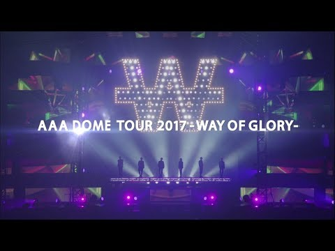 AAA / 「AAA DOME TOUR 2017 -WAY OF GLORY-」Digest