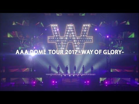AAA / 「AAA DOME TOUR 2017 -WAY OF GLORY-」Digest