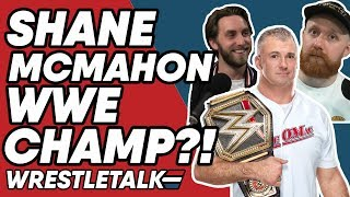 We Got In SERIOUS Trouble?! SHANE McMahon To Be Next WWE CHAMPION?!