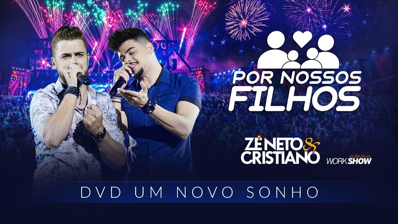 Zé Neto e Cristiano - POR NOSSOS FILHOS - DVD Um Novo Sonho