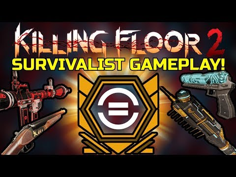 Killing Floor 2 | SURVIVALIST GAMEPLAY! - What's Your Favorite Loadout?