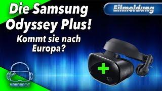 Virtual Reality - Die neue Samsung Odyssey PLUS! Kommt sie nach Europa?! [Virtual Reality]