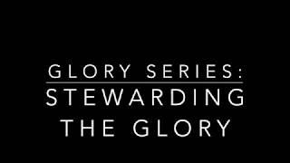 Stewarding the Glory