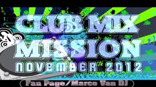 Marco Van DJ - Club Mix Mission (NOVEMBER 2012) part.2