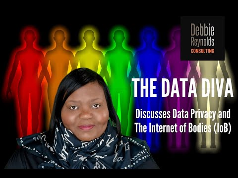 "Debbie Reynolds ""The Data Diva"" Discusses The Internet of Bodies (IoB)"