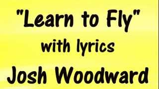 JOSH WOODWARD - Learn to Fly - SING-A-LONG LYRICS 🎵