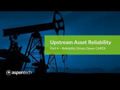 Upstream Asset Reliability Part 4 - Reliability Drives Down CAPEX