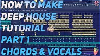 How To Make Deep House + Vocals | FL Studio 12 | 2019 [Part 1] (Vocals & Chords)