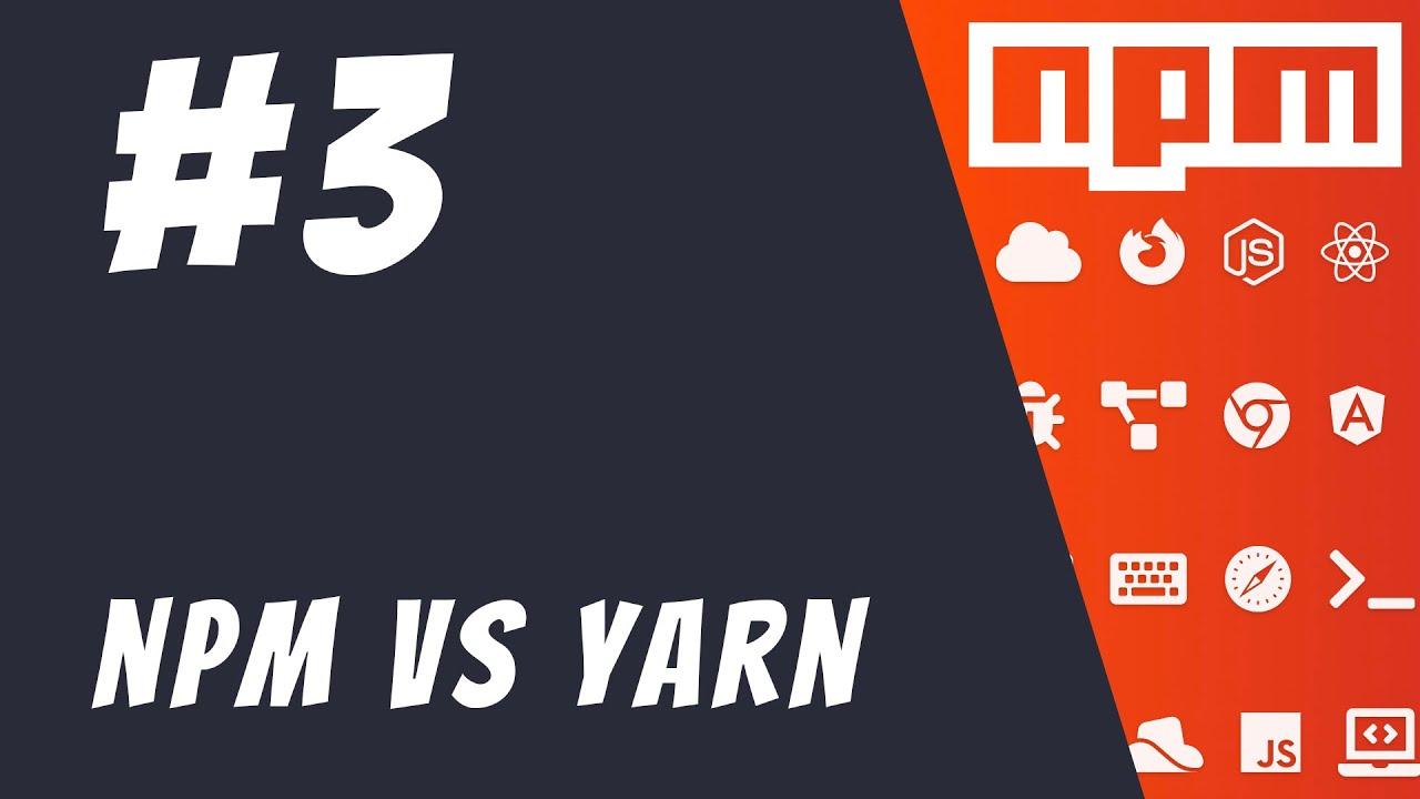 #3: NPM vs Yarn - Mastering NPM