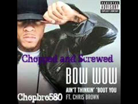 Bow Wow ft. Chris Brown - I Ain't Thinking About You (Chopped and Screwed)