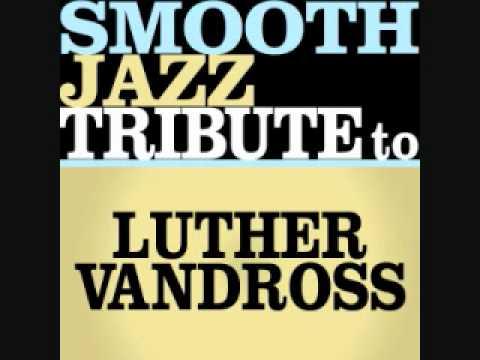 The Closer I Get To You - Luther Vandross Smooth Jazz Tribute