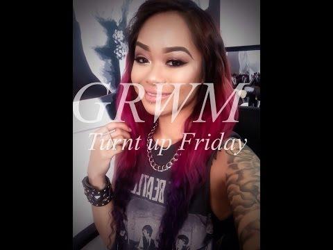 GRWM: TURNT UP FRIDAY