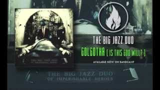 The Big Jazz Duo - Golgotha (Is This God Will?) [Of Imperishable Heroes]