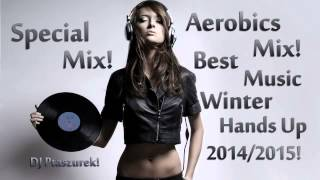 Special Mix! Aerobics Mix! Best Music Winter Hands Up 2014/2015! DJ Ptaszurek!