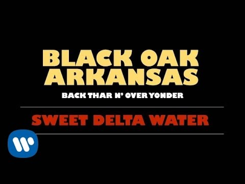 Black Oak Arkansas - Sweet Delta Water (Official Audio)