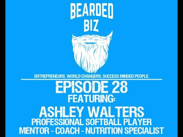 Bearded Biz Show - Ep. 28 - Ashley Walters - Pro Softball Player for Scrap Yard & Entrepreneur