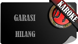 GARASI - HILANG ( KAROKE )