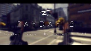 PAYDAY 2 - Battlefield 4 OST Custom Soundtrack