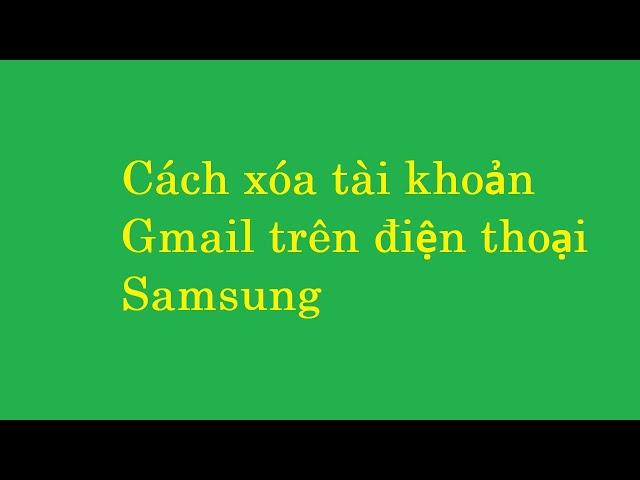 [Công Nghệ Số] Hướng dẫn cách xóa tài khoản gmail trên điện thoại SamSung,remove google account samsung