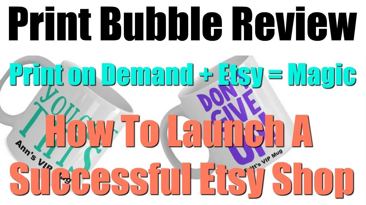 Print Bubble Review - Print on Demand + Etsy = Magic - How To Launch A  Successful Etsy Shop