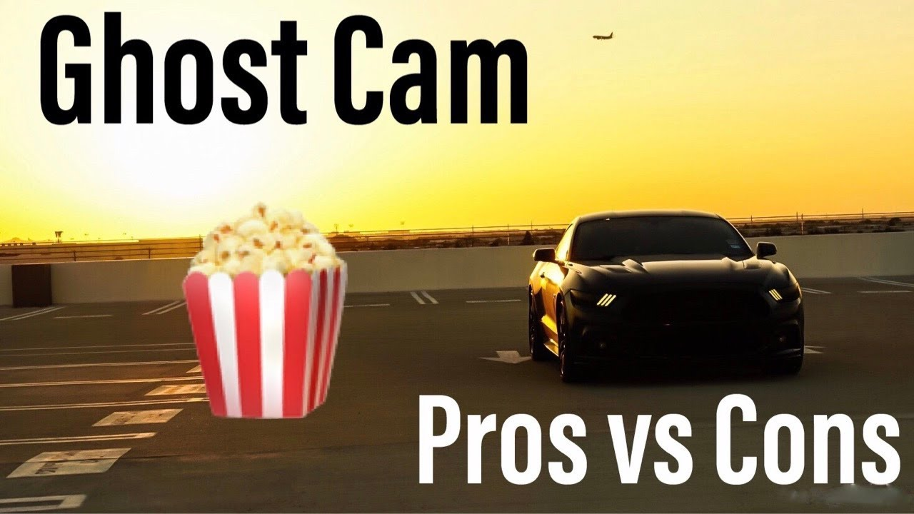 Ghost Cam Tune >> Pros And Cons Of A Ghost Cam Tune