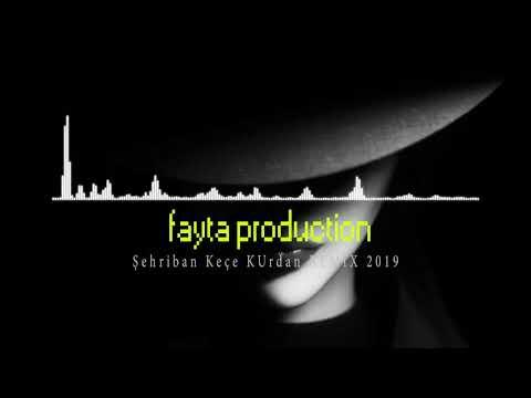 Şehriban Keçe Kurdan REMİX Faytaproduction 2019 indir