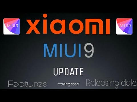XIAOMI MIUI 9 NEW FEATURES | RELEASING DATE | LIST OF SUPPORTED DEVICES.