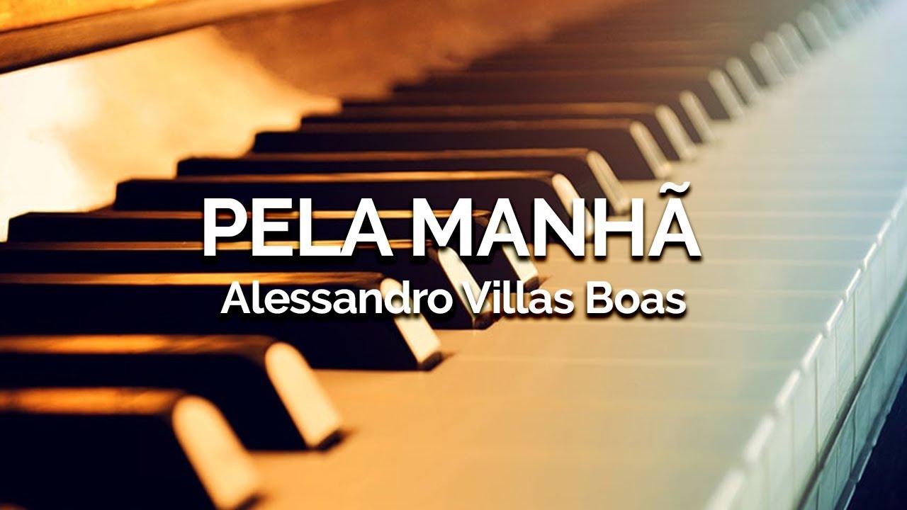 Pela manhã - Alessandro Villas Boas - PIANO DO ZERO