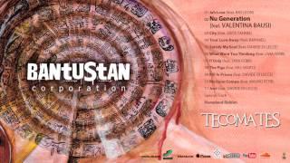 """NU GENERATION (feat. VALENTINA BAUSI)- BANTUSTAN CORPORATION """"Tecomates 2014"""""""