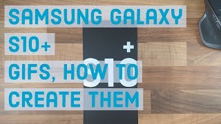 GIFs, How to create them | Samsung Galaxy S10 Plus
