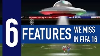 6 features we miss in FIFA 16 today