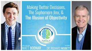 Making Better Decisions, The Sophomore Jinx, & The Illusion of Objectivity with Dr. Richard Nisbett