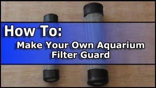 How To: Make Your Own Aquarium Filter Guard