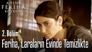 Feriha, Lara'nın evinde temizlikte - Adını Feriha Koydum 2. Bölüm