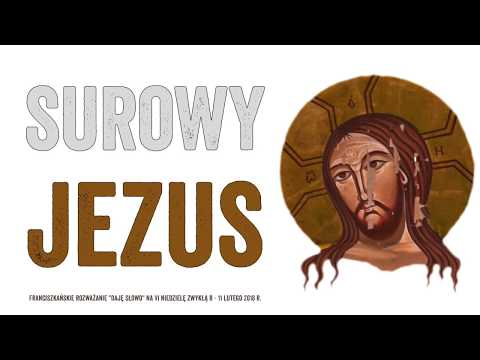 Surowy Jezus - Daję Słowo 11 II 2018: VI niedziela B